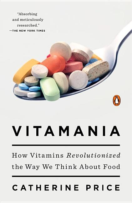 Vitamania: How Vitamins Revolutionized the Way We Think about Food