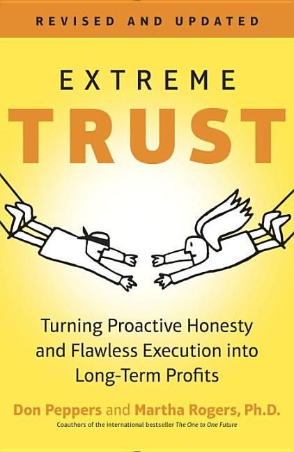 Extreme Trust: Turning Proactive Honesty and Flawless Execution Into Long-Term Profits (Revised)