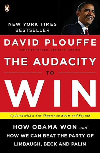 The Audacity to Win: How Obama Won and How We Can Beat the Party of Limbaugh, Beck, and Palin (Updated)