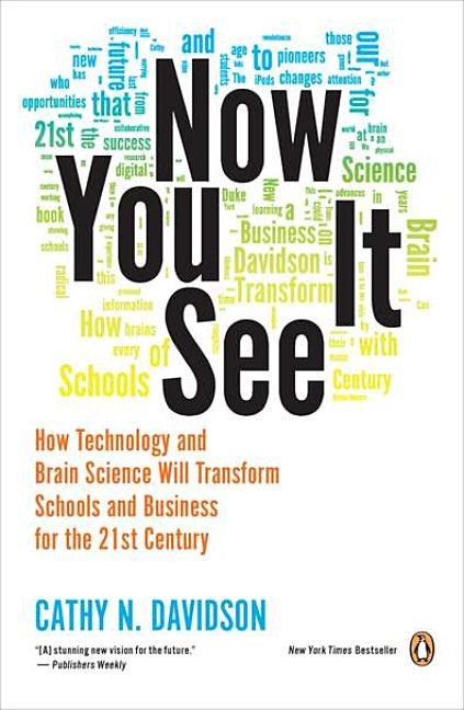Now You See It: How Technology and Brain Science Will Transform Schools and Business for the 21s T Century
