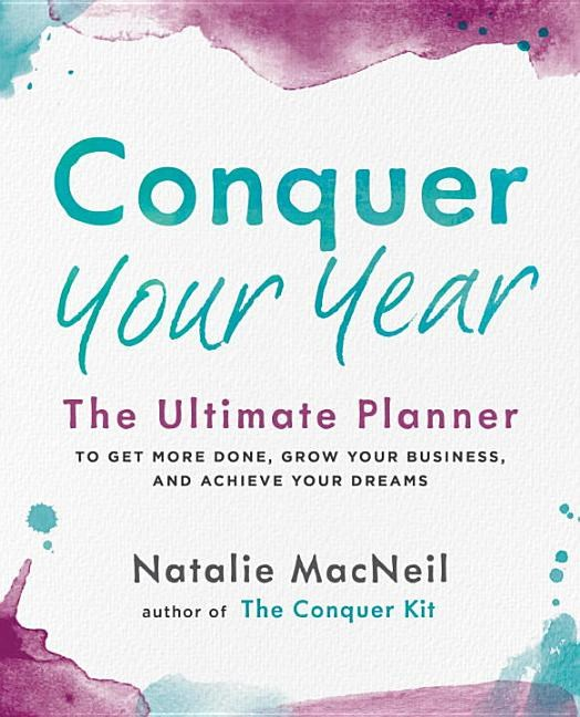 Conquer Your Year: The Ultimate Planner to Get More Done, Grow Your Business, and Achieve Your Dreams