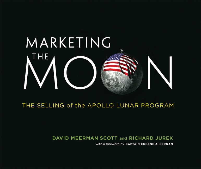 Marketing the Moon: The Selling of the Apollo Lunar Program
