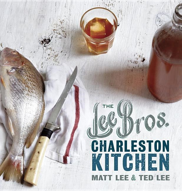 The Lee Bros. Charleston Kitchen: A Cookbook