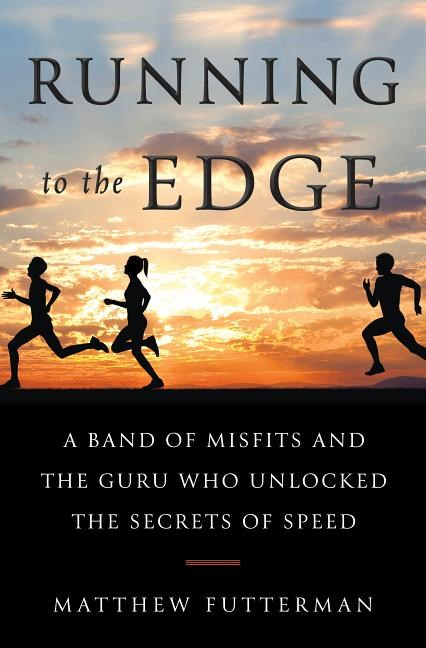 Running to the Edge: A Band of Misfits and the Guru Who Unlocked the Secrets of Speed