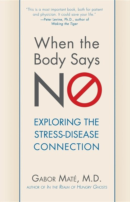When the Body Says No: Understanding the Stress-Disease Connection