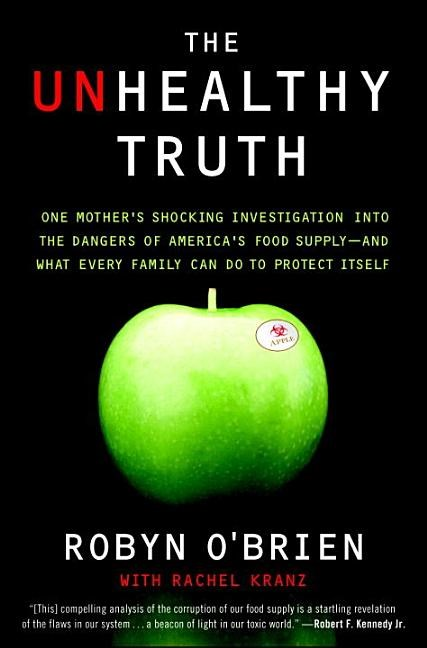 The Unhealthy Truth: One Mother's Shocking Investigation Into the Dangers of America's Food Supply-- And What Every Family Can Do to Protec