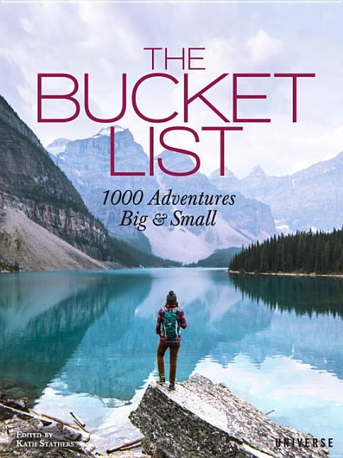 The Bucket List: 1000 Adventures Big & Small