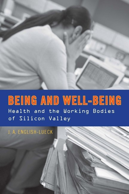 Being and Well-Being: Health and the Working Bodies of Silicon Valley