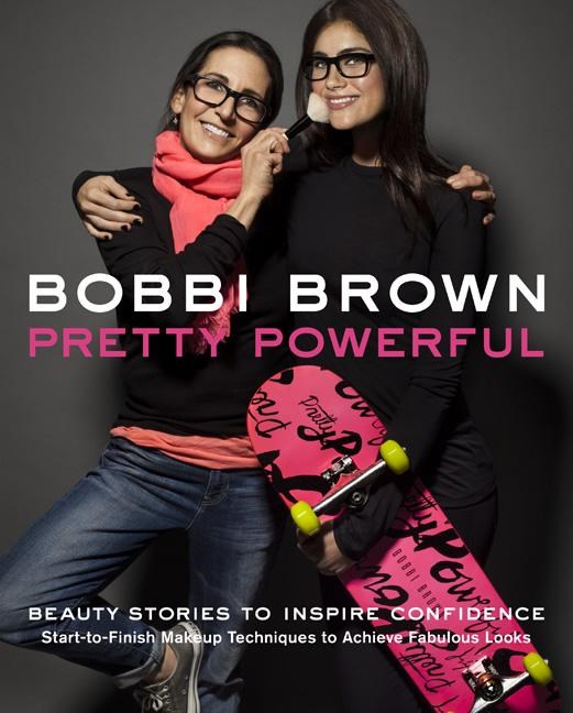 Bobbi Brown: Pretty Powerful: Beauty Stories to Inspire Confidence: Start-To-Finish Makeup Techniques to Achieve Fabulous Looks
