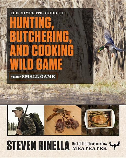 The Complete Guide to Hunting, Butchering, and Cooking Wild Game, Volume 2: Small Game and Fowl