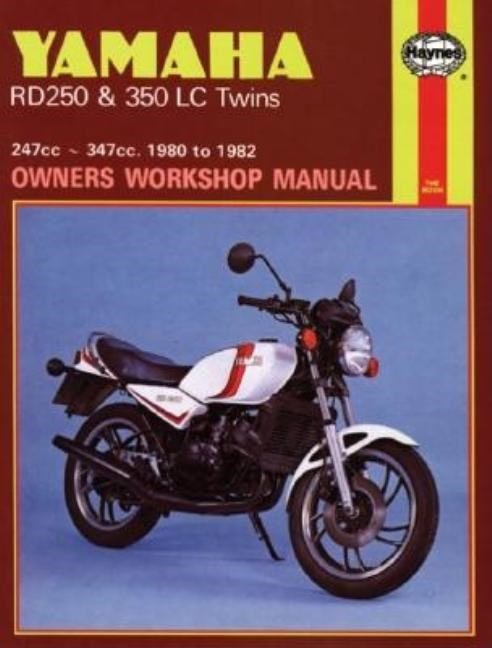 Yamaha Rd250 and Rd350 LC Twins Owners Workshop Manual, No. 803: '80-'82