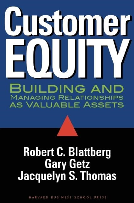 Customer Equity: Building and Managing Relationships as Valuable Assets