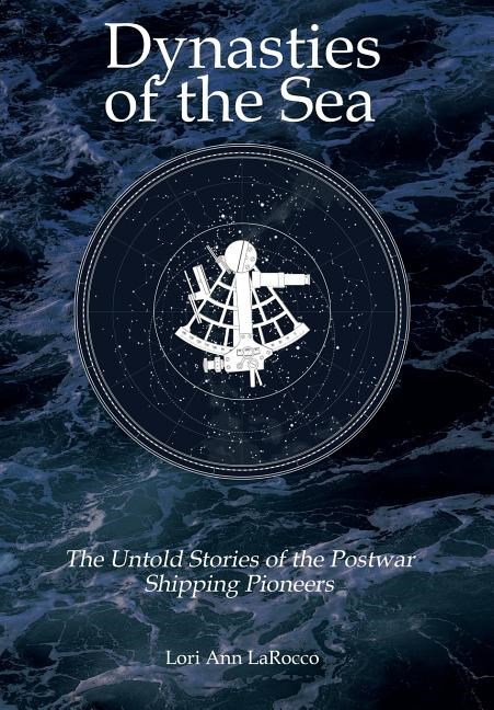 Dynasties of the Sea II: The Untold Stories of the Postwar Shipping Pioneers