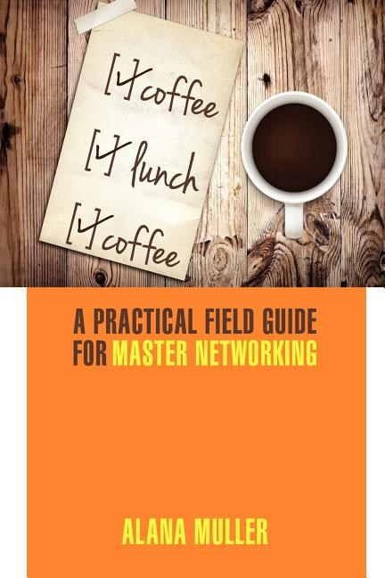 Coffee Lunch Coffee: A Practical Field Guide for Master Networking