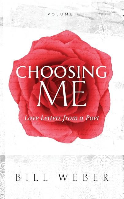 Choosing Me: Love Letters from a Poet, Volume 1