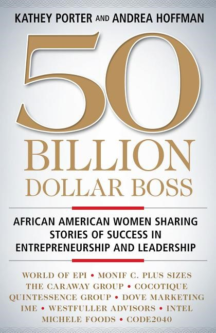 50 Billion Dollar Boss: African American Women Sharing Stories of Success in Entrepreneurship and Leadership