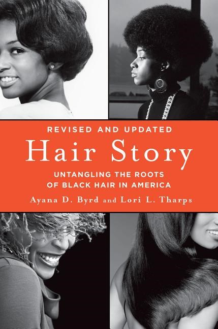 Hair Story: Untangling the Roots of Black Hair in America (Revised)