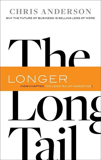 The Long Tail: Why the Future of Business Is Selling Less of More (Revised, Updated)