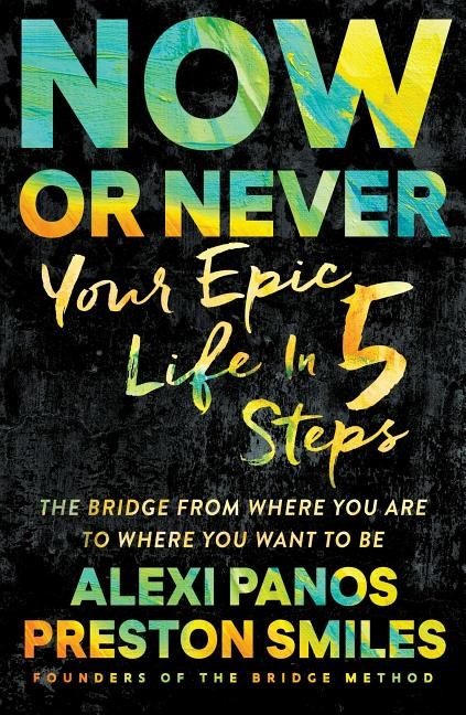 Now or Never: Your Epic Life in 5 Steps