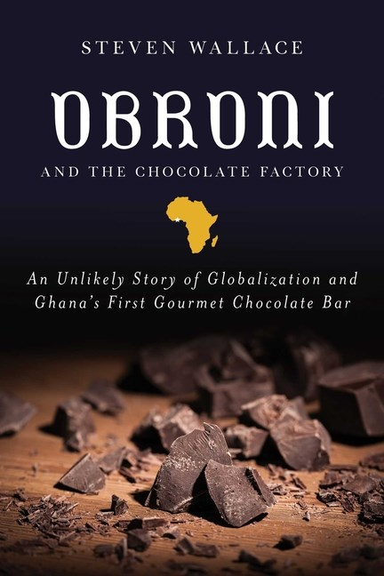 Obroni and the Chocolate Factory: An Unlikely Story of Globalization and Ghana's First Gourmet Chocolate Bar