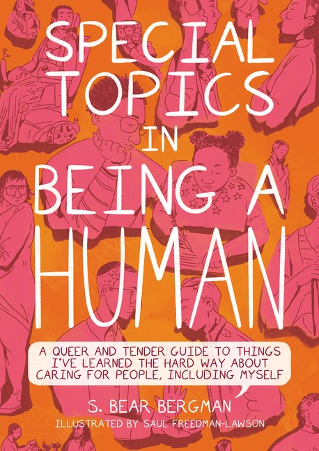 Special Topics in Being a Human: A Queer and Tender Guide to Things I've Learned the Hard Way about Caring for People, Including Myself