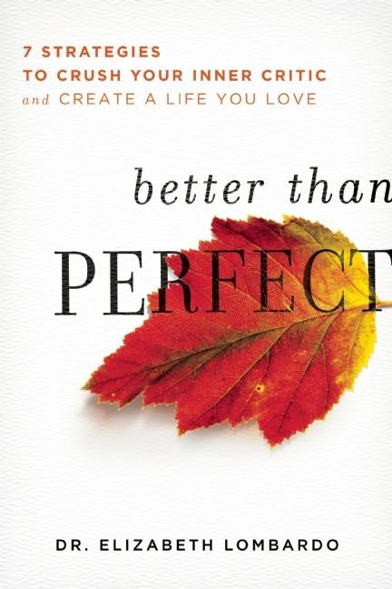 Better Than Perfect: 7 Strategies to Crush Your Inner Critic and Create a Life You Love