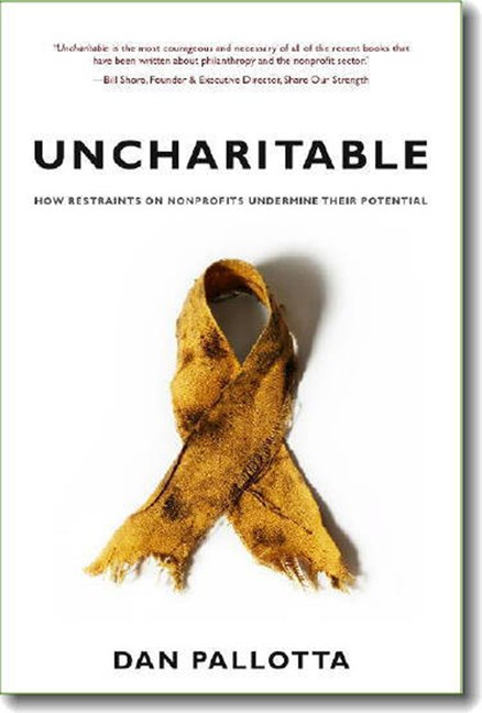 Uncharitable: How Restraints on Nonprofits Undermine Their Potential