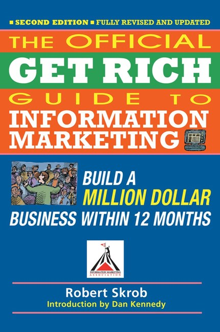 Official Get Rich Guide to Information Marketing: Build a Million Dollar Business Within 12 Months (Revised, Updated)