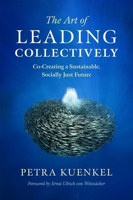 The Art of Leading Collectively: Co-Creating a Sustainable, Socially Just Future