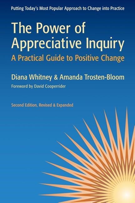 The Power of Appreciative Inquiry: A Practical Guide to Positive Change (Revised, Expanded)