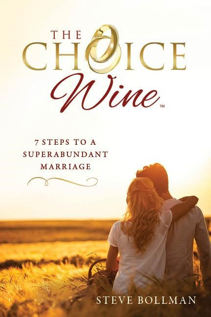 The Choice Wine: 7 Steps to a Superabundant Marriage