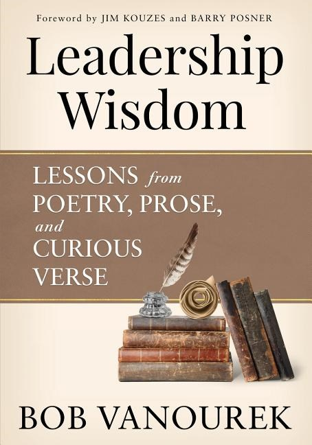 Leadership Wisdom: Lessons from Poetry, Prose and Curious Verse