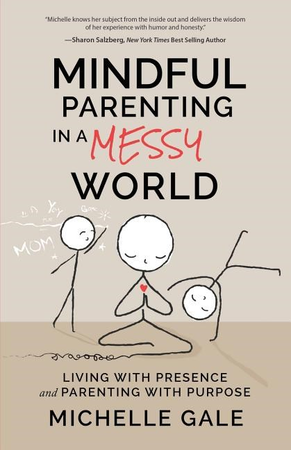 Mindful Parenting in a Messy World: Living with Presence and Parenting with Purpose