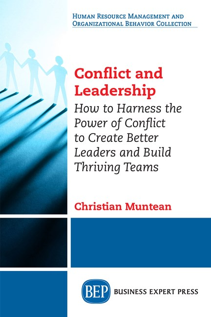 Conflict and Leadership: How to Harness the Power of Conflict to Create Better Leaders and Build Thriving Teams