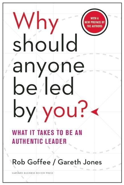 Why Should Anyone Be Led by You?: What It Takes to Be an Authentic Leader