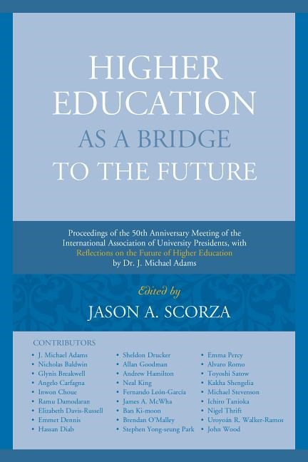 Higher Education as a Bridge to the Future: Proceedings of the 50th Anniversary Meeting of the International Association of University Presidents, wit
