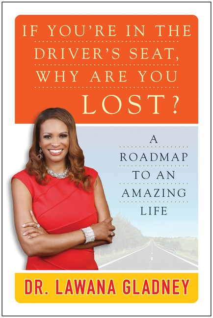 If You're in the Driver's Seat, Why Are You Lost?: A Roadmap to an Amazing Life