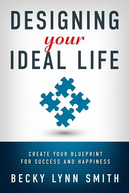 Designing Your Ideal Life: Create Your Blueprint for Success and Happiness