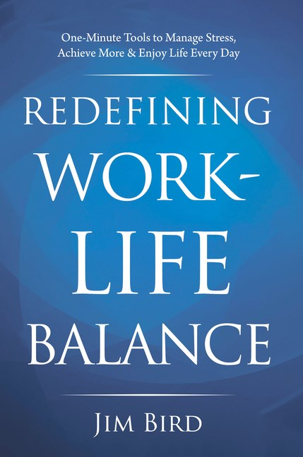 Redefining Work-Life Balance: One-Minute Tools to Manage Stress, Achieve More & Enjoy Life Every Day