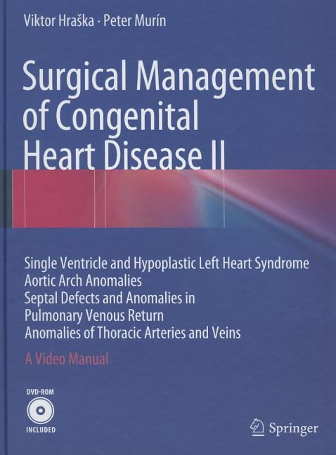 Surgical Management of Congenital Heart Disease II: Single Ventricle and Hypoplastic Left Heart Syndrome Aortic Arch Anomalies Septal Defects and Anom