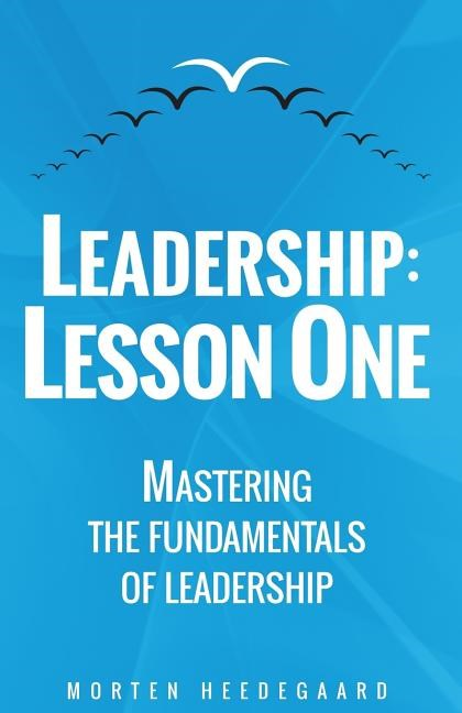 Leadership: Lesson One: Mastering the Fundamentals of Leadership